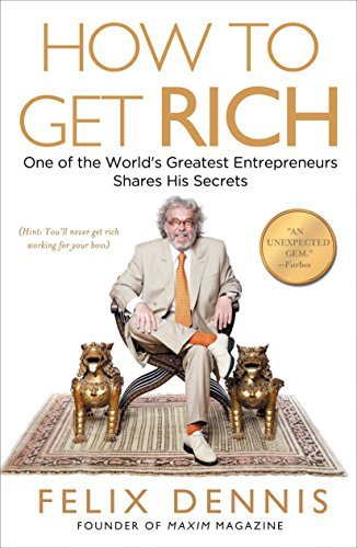 Notes From Felix Dennis How To Get Rich